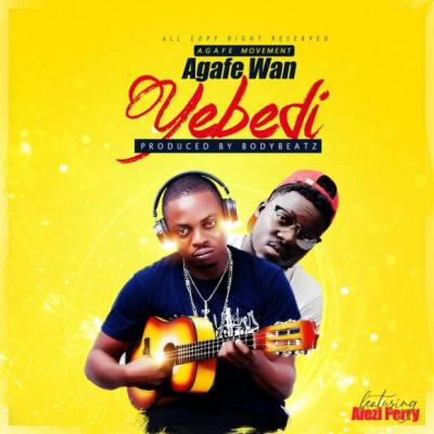 MP3 : Agafe Wan - Yebedi ft. Afezi Perry (Prod By Body Beatz)