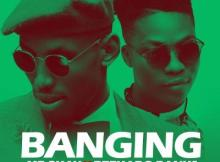 Mr 2Kay - Banging ft. Reekado Banks