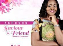 MP3: Aghogho - Saviour and Friend