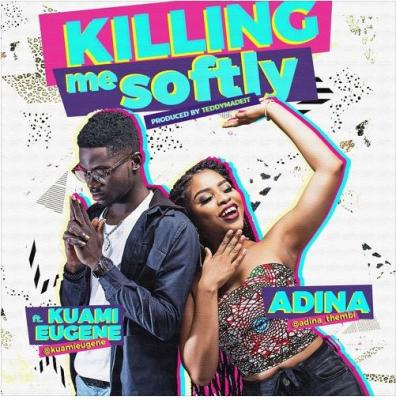 MP3: Adina - Killing Me Softly ft. Kuami Eugene (Prod By TeddyMadeIt)