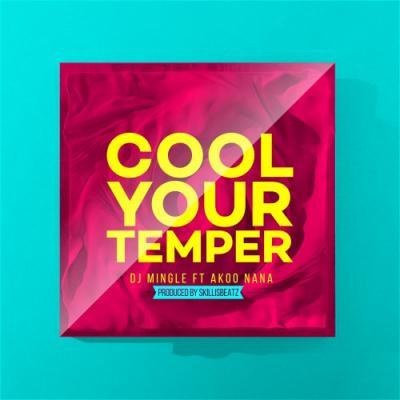MP3: DJ Mingle - Cool Your Temper ft. Akoo Nana