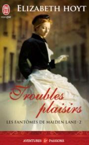 Elizabeth Hoyt: + Troubles Plaisirs / Les fantômes de Maiden Lane – 2