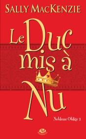 Noblesse Oblige Tome 1 : Le Duc Mis à Nu de Sally MacKenzie