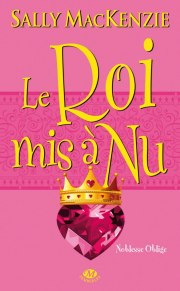 Noblesse Oblige Tome 6 : Le Roi Mis à Nu de Sally MacKenzie