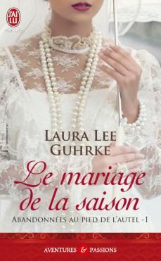 Le Mariage de La Saison Tome 1: Abandonnées Au Pied De L'Autel de Laura Lee Guhrke