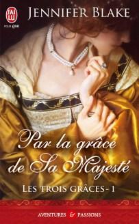 Les Trois Graces Tome 1 : Par La Grace De Sa Majesté de Jennifer Blake