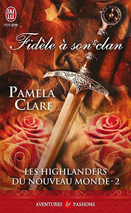 Les Highlanders du Nouveau Monde Tome 2 - Fidele A Son Clan de Pamela Clare