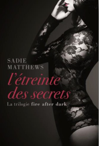 La trilogie Fire After Dark T2 - L'étreinte des secret de Sadie Matthews
