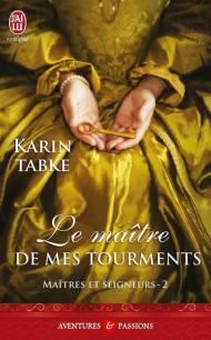 Maitres et Seigneurs Tome 2 - Le Maitre des Mes Tourments de Karin Tabke