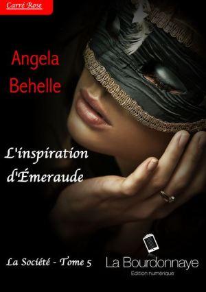 La Société Tome 5 : L'inspiration d'Emeraude - Angela Behelle