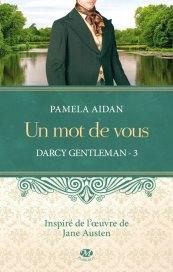 Darcy Gentleman Tome 3 - Un Mot de Vous de Pamela Aidan