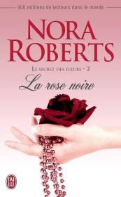 Le Secret des Fleurs Tome 2 - La Rose Noire de Nora Roberts