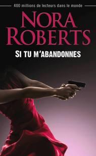 Si tu m abandonnes de Nora Roberts