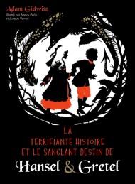 La Terrifiante Histoire et le sanglant destin de Hansel & Gretel