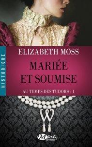 Mariée et Soumise de E Moss- Au Temps des Tudors