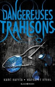 Dangereuses Trahisons de Margaret Stohl et Kami Garcia