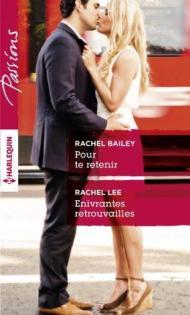 Pour te retenir de Rachel Bailey, Enivrantes retrouvailles de Rachel Lee