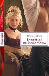 La Rebelle de Santa Maria d'Helen Dickson