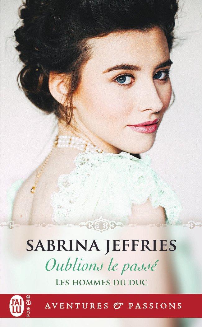 Les hommes du Duc Tome 1 : Oublions le passé de Sabrina Jeffries