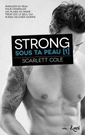 Strong Tome 1- Sous ta peau de Scarlett Cole