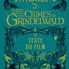 Les Crimes de Grindelwald - Le Texte du Film de J.K. Rowling