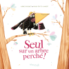 Seul sur un arbre perché ! de Audrey Bouquet & Fabien Ockto Lambert