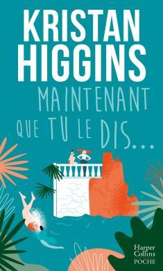 Maintenant que tu le dis... de Kristan Higgins