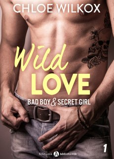 Bad boy and secret girl - Wild Love 01 - Chloe Wilcox