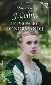 Le proscrit de Normandie de Natacha J. Collins