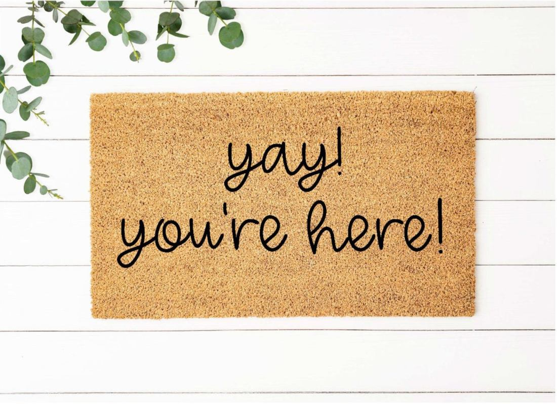 Yay You're Here Funny Doormat