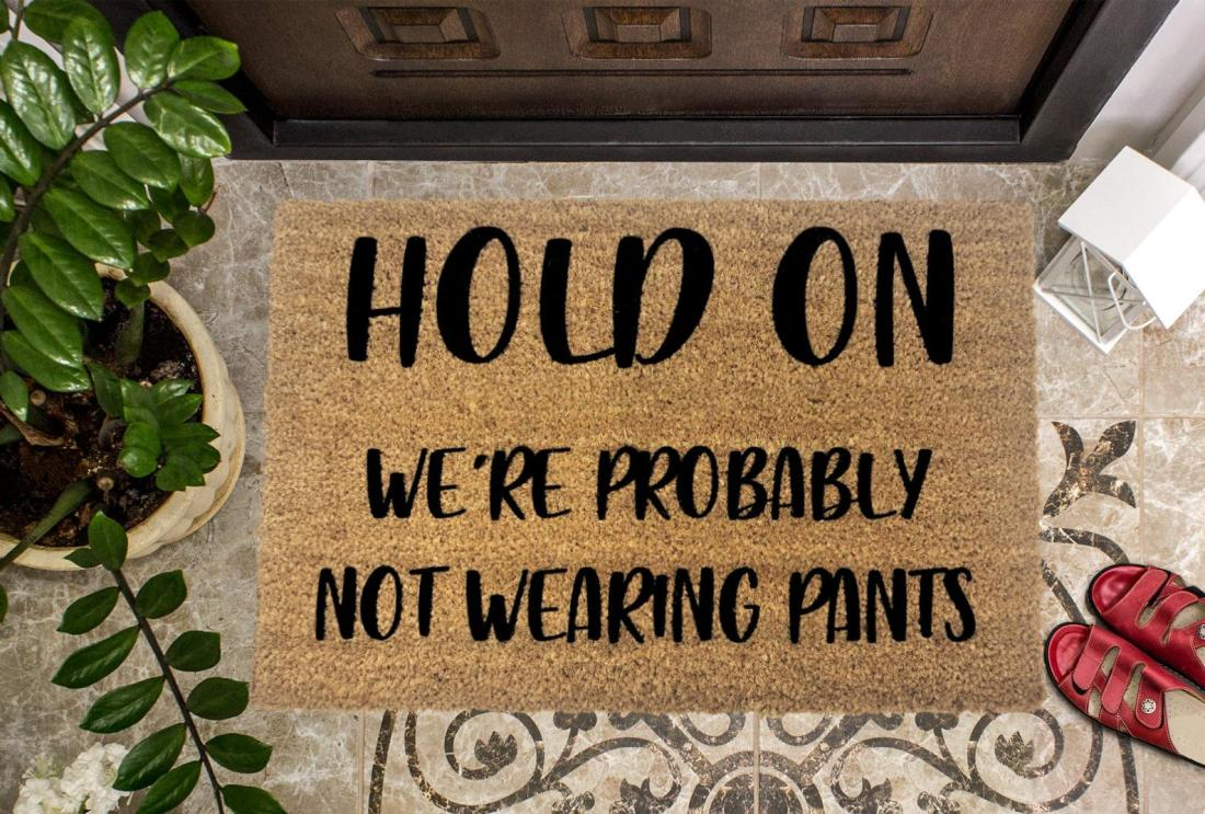 Hold On, We're Probably Not Wearing Pants Funny Doormat