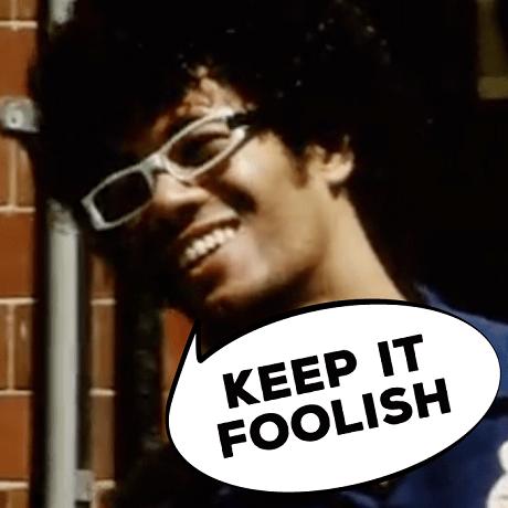 keep it foolish