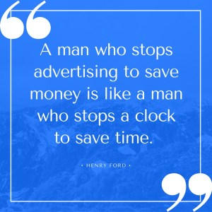 a-man-who-stops-advertising-to-save-money-is-like-a-man-who-stops-a-clock-to-save-time
