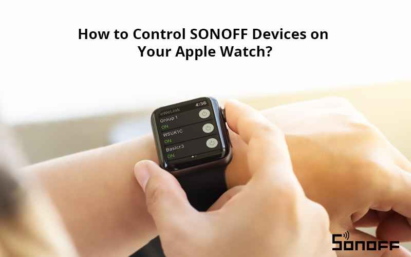 SONOFF works with Apple Watch and Siri