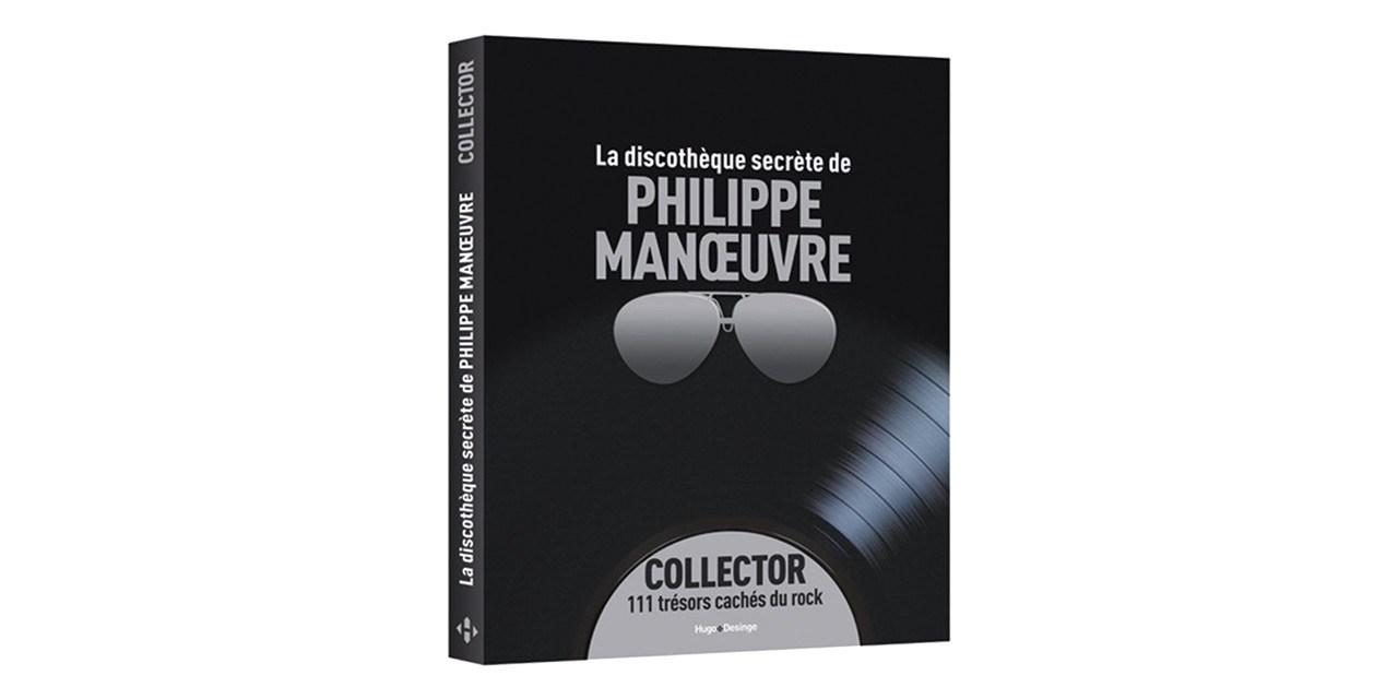 LA DISCOTHÈQUE SECRÈTE DE PHILIPPE MANŒUVRE