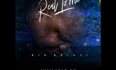 Big Bolaji - Real To Me Mp3 Download