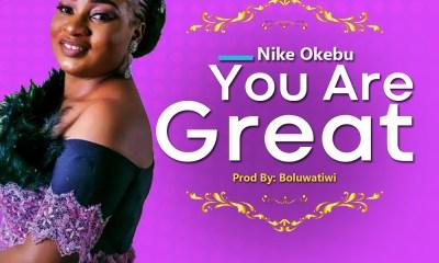 Nike Okebu - You are great Mp3 Download