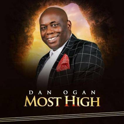 Dan Ogan - Most High Mp3 Download
