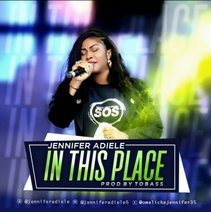 Jennifer Adiele - In This Place Mp3 Download