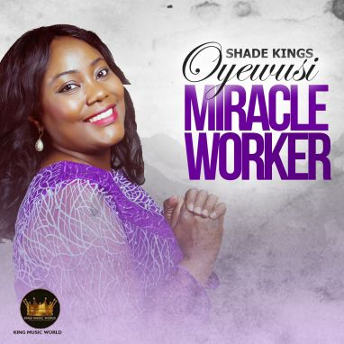 Shade Kings Oyewusi - Miracle Worker Mp3 Download