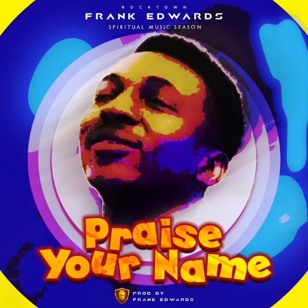 Frank Edwards Praise Your Name Mp3 Download