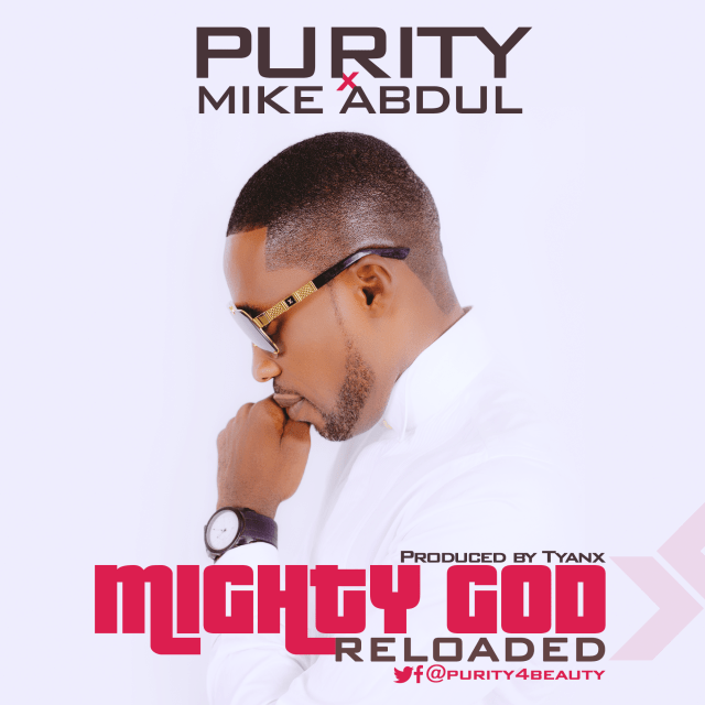 Purity Mighty God Reloaded Mike Abdul Mp3 Download