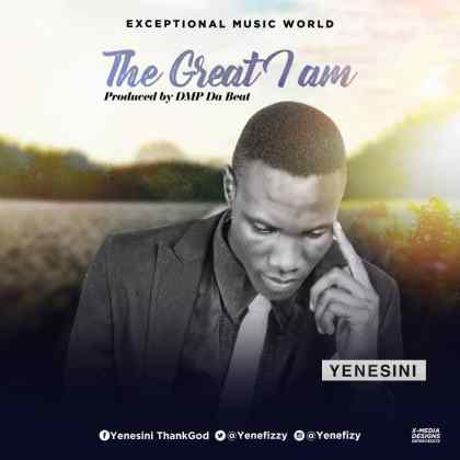 Yenesini ThankGod The Great I Am Mp3 Download