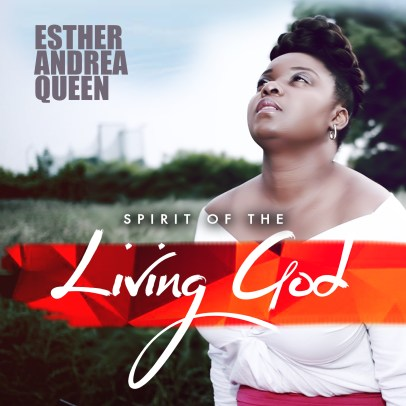 Esther Andrea Queen Spirit Of The Living God Mp3 Download