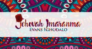 Evans Ighodalo Jehovah Imaranma Mp3 Download