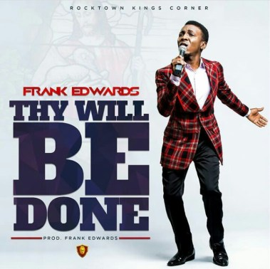 Frank Edwards Thy Will Be Done Nathaniel bassey Mp3 Download
