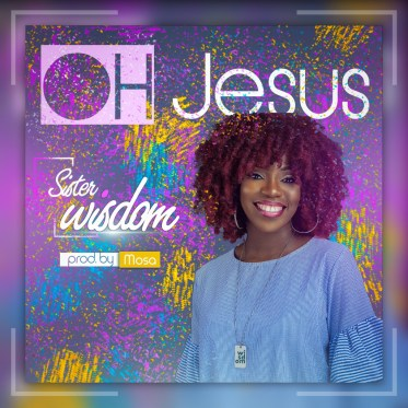 Sister Wisdom - Oh Jesus Mp3 / Lyrics Download