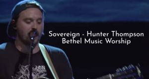 Hunter Thompson - Sovereign | Bethel Music Worship