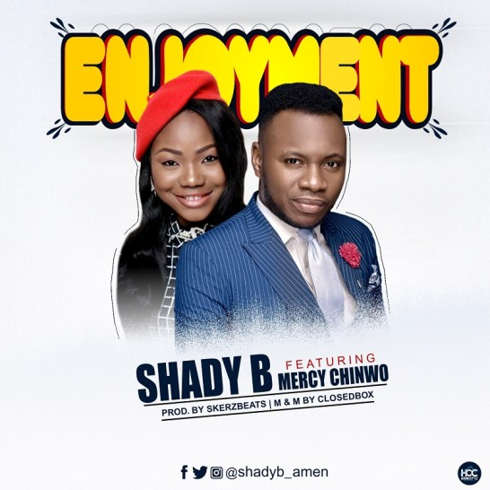Shady B Ft. Mercy Chinwo Enjoyment Mp3 Download