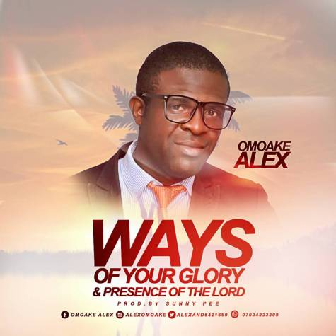 Omoake Alex - Ways Of Your Glory + Presence Of The Lord